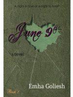June 9th book cover by Emha Goliesh, a novel, book one.